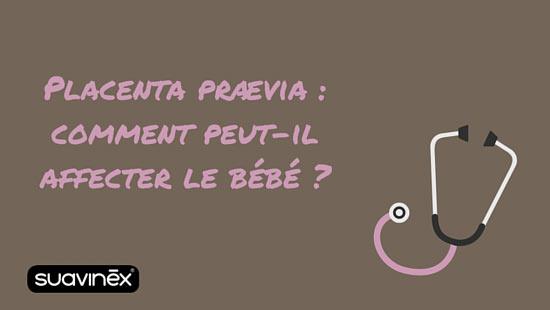 placenta praevia conseils blog grossesse suavinex