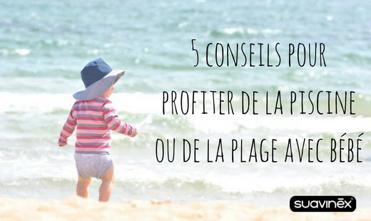 bébé à la plage conseils pour profiter de la piscine blog Suavinex