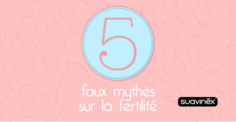 mythes sur la fertilite maman parents conseil blog suavinex